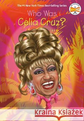 Who Was Celia Cruz? Pam Pollack Meg Belviso Who Hq 9781524792138 Penguin Workshop