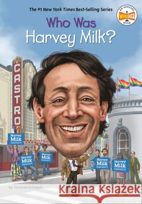 Who Was Harvey Milk? Corinne A. Grinapol Who Hq 9781524792794