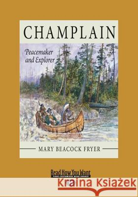 Champlain: Peacemaker and Explorer (Large Print 16pt) Mary Beacoc 9781525235269