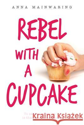 Rebel with a Cupcake Anna Mainwaring 9781525300332