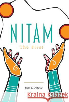 Nitam: The First John C. Payette 9781525529108