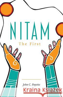 Nitam: The First John C. Payette 9781525529115