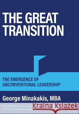 The Great Transition: The Emergence of Unconventional Leadership George Minakakis Janice Dyer Cyanara Design Co 9781525539084