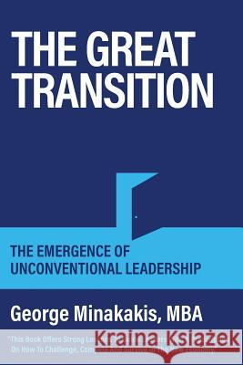 The Great Transition: The Emergence of Unconventional Leadership George Minakakis Janice Dyer Cyanara Design Co 9781525539091