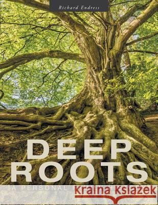 Deep Roots: A Personal Family History Richard Endress 9781525543760