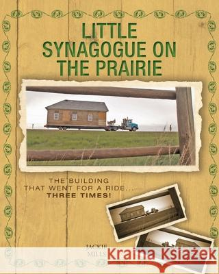Little Synagogue on the Prairie: The Building that Went for a Ride... Three Times! Jackie Mills Sheila Foster 9781525550461