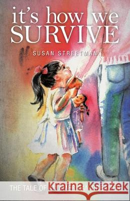 It's How We Survive: The Tale of an American Dreamer Susan Streetman 9781525555091