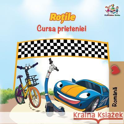The Wheels the Friendship Race (Romanian Book for Kids): Romanian Children's Book S. a. Publishing 9781525908033