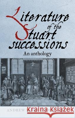 Literature of the Stuart Successions: An Anthology Andrew McRae John West 9781526104625