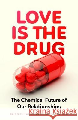 Love is the Drug: The Chemical Future of Our Relationships Brian D. Earp (Research Fellow) Professor Julian Savulescu (Oxford Uehir  9781526145413