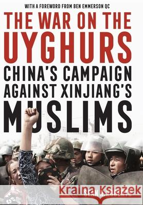 The War on the Uyghurs: China's Campaign Against Xinjiang's Muslims Sean R. Roberts Ben Emmerson  9781526147684