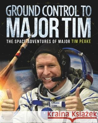 Ground Control to Major Tim: The Space Adventures of Major Tim Peake Clive Gifford   9781526300959 Wayland