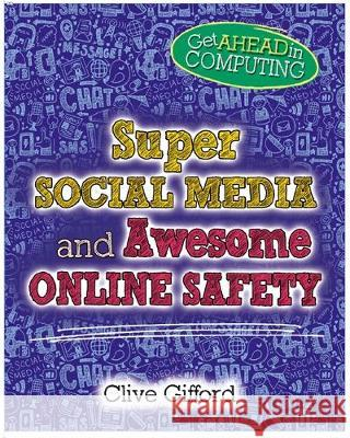 Get Ahead in Computing: Super Social Media and Awesome Online Safety Clive Gifford   9781526304056 Wayland
