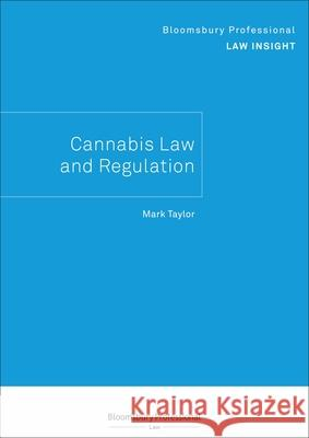 Bloomsbury Professional Law Insight - Cannabis Law and Regulation Mark Taylor 9781526513519