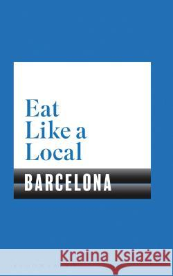 Eat Like a Local Barcelona Bloomsbury 9781526605153