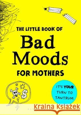 The Little Book of Bad Moods for Mothers: It's Your Turn to Tantrum Lotta Sonninen Piia Aho  9781526616807