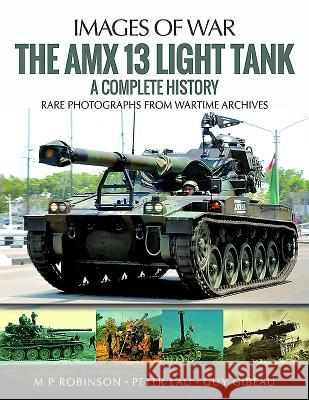 The AMX 13 Light Tank: A Complete History M. P. Robinson Peter Lau Robert Griffin 9781526701671