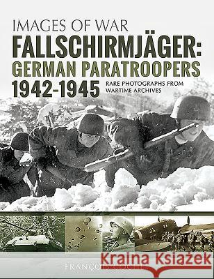 Fallschirmjager: German Paratroopers - 1942-1945 Francois Cochet 9781526740700