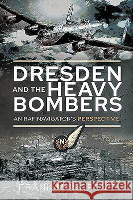 Dresden and the Heavy Bombers Frank Musgrove 9781526791009