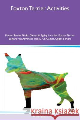 Foxton Terrier Activities Foxton Terrier Tricks, Games & Agility Includes: Foxton Terrier Beginner to Advanced Tricks, Fun Games, Agility & More James Walsh 9781526919267
