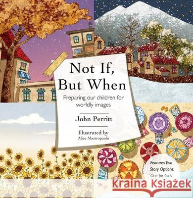 Not If But When: Preparing Our Children for Worldly Images John Perritt 9781527103429