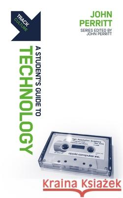 Track: Technology: A Student's Guide to Technology John Perritt 9781527104495