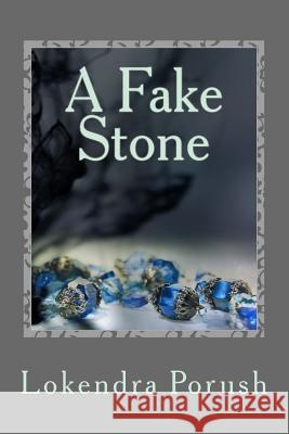 A Fake Stone: An Eclectic Collection of Modern Indian Poems in English Lokendra Porush 9781527214002