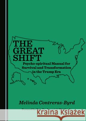 The Great Shift Psycho-spiritual Manual for Survival and Transformation in the Trump Era Melinda Contreras-Byrd   9781527557734