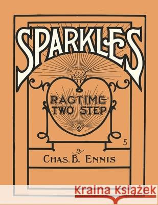 Sparkles - A Ragtime Two Step - Sheet Music for Piano Chas B. Ennis 9781528701938