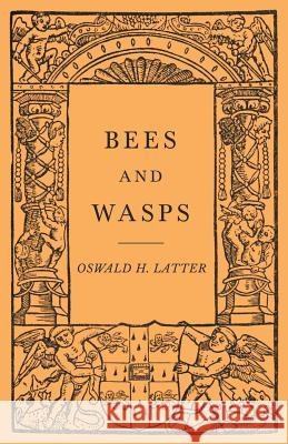 Bees and Wasps Oswald H. Latter 9781528710015