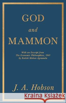 God and Mammon - With an Excerpt from The Economic Philosophies, 1941 by Ratish Mohan Agrawala J. A. Hobson Ratish Mohan Agrawala 9781528716482