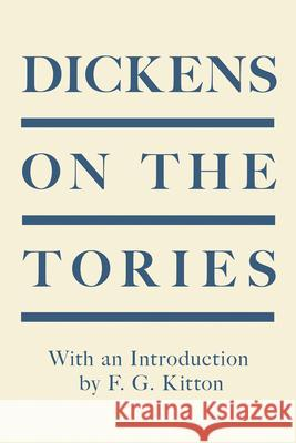 Dickens on the Tories - With an Introduction by F. G. Kitton Charles Dickens F. G. Kitton 9781528717021