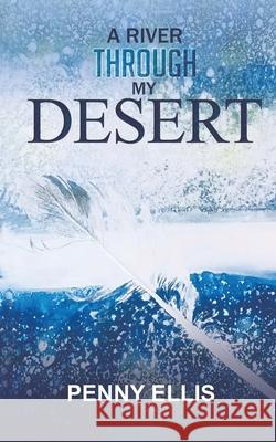 A River Through My Desert Penny Ellis 9781528992404
