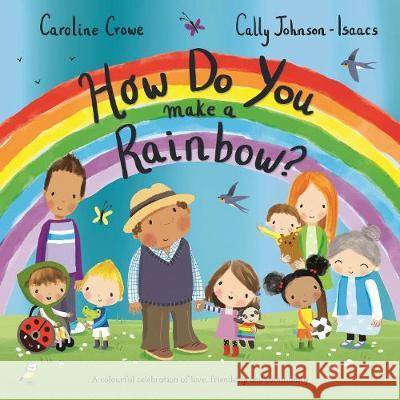 How Do You Make a Rainbow? Caroline Crowe 9781529059526