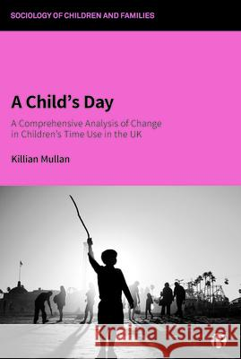 A Child's Day: A Comprehensive Analysis of Change in Children's Time Use in the UK Killian Mullan (Aston University)   9781529201697