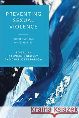 Preventing Sexual Violence: Problems and Possibilities Stephanie Kewley (Liverpool John Moores  Charlotte Barlow (University of Lancaste  9781529203769