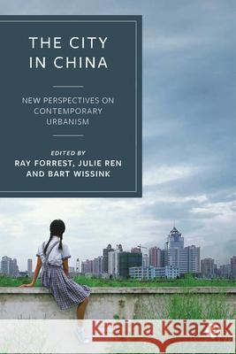 The City in China: New Perspectives on Contemporary Urbanism Ray Forrest Julie Ren  9781529205527