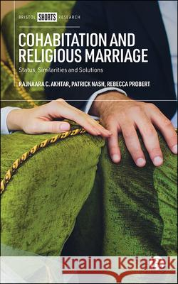Cohabitation and Religious Marriage: Status, Similarities and Solutions Rajnaara C. Akhtar Patrick Nash Rebecca Probert 9781529210835