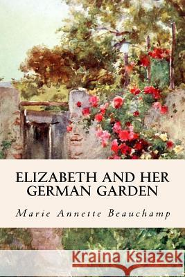 Elizabeth and Her German Garden Marie Annette Beauchamp 9781530032853