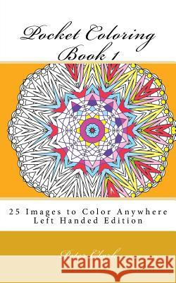 Pocket Coloring Book 1 Left Handed: 25 Images to Color Anywhere Peter Clark 9781530045242