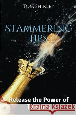 Stammering Lips: Release the Power of Tongues MR Tom Shirley 9781530051243
