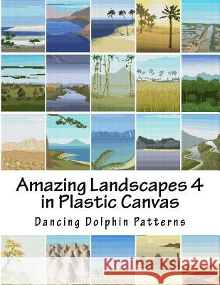 Amazing Landscapes 4: In Plastic Canvas Dancing Dolphin Patterns 9781530120079