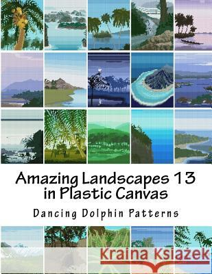Amazing Landscapes 13: In Plastic Canvas Dancing Dolphin Patterns 9781530120161