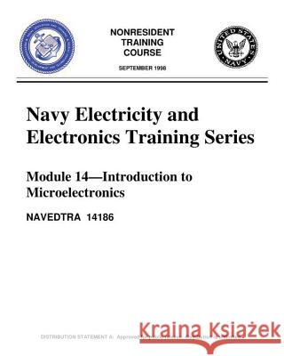 The Navy Electricity and Electronics Training Series: Module 14 Introduction To: Introduction to Microelectronics, Covers Microelectronics Technology United States Navy                       United States Navy 9781530134786