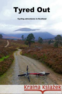 Tyred Out: Cycling Adventures in Scotland David Blair 9781530136452
