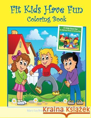 Fit Kids Have Fun Coloring Book Mary Lou Brown Sandy Mahony 9781530138074