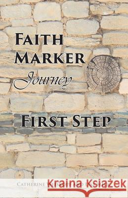Faith Marker First Step: A Guided Journal Catherine Weiskopf 9781530138265