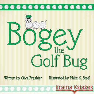 Bogey the Golf Bug Giva H. Frashier Philip S. Steel 9781530147373
