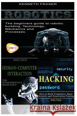 Robotics + Human-Computer Interaction + Hacking Kenneth Fraser 9781530180431