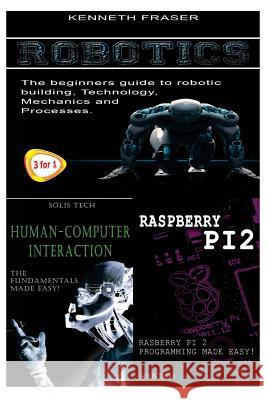Robotics + Human-Computer Interaction + Raspberry Pi 2 Kenneth Fraser 9781530180813